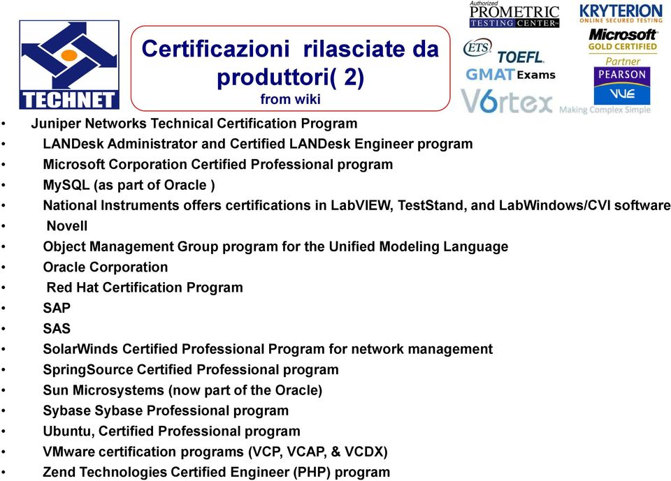 Modeling Language Oracle Corporation Red Hat Certification Program SAP SAS SolarWinds Certified Professional Program for network management SpringSource Certified Professional program Sun