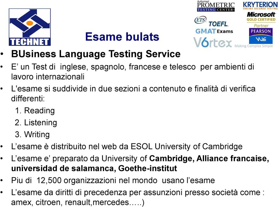 Writing L esame è distribuito nel web da ESOL University of Cambridge L esame e preparato da University of Cambridge, Alliance francaise,