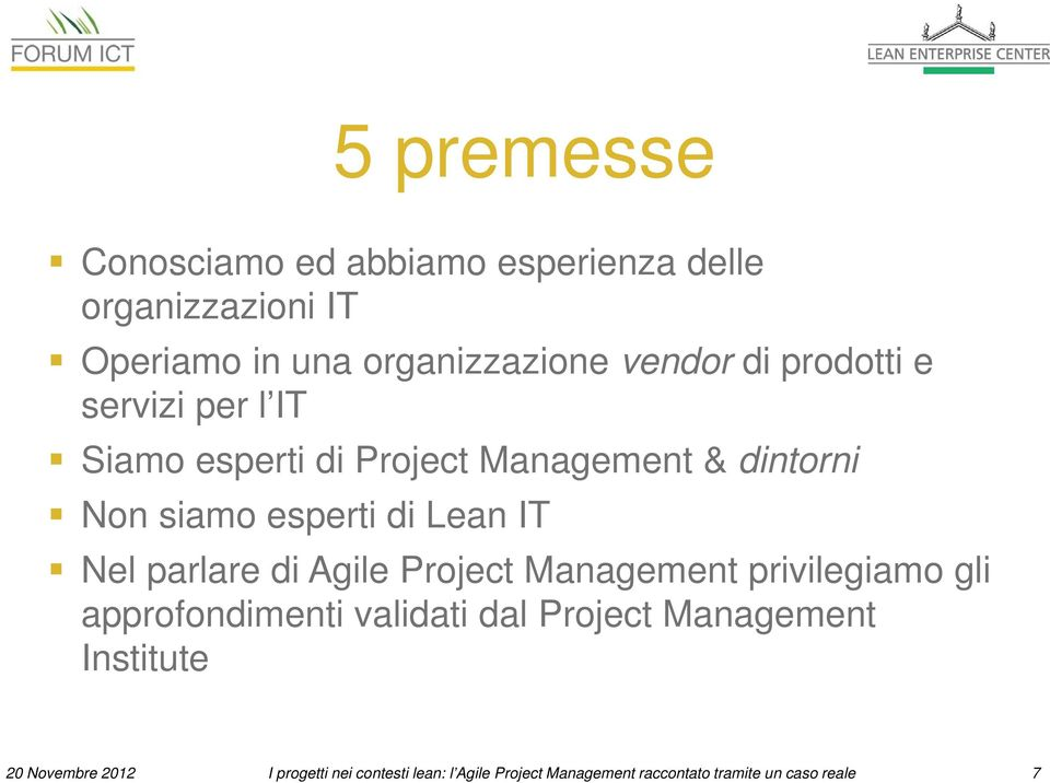 parlare di Agile Project Management privilegiamo gli approfondimenti validati dal Project Management