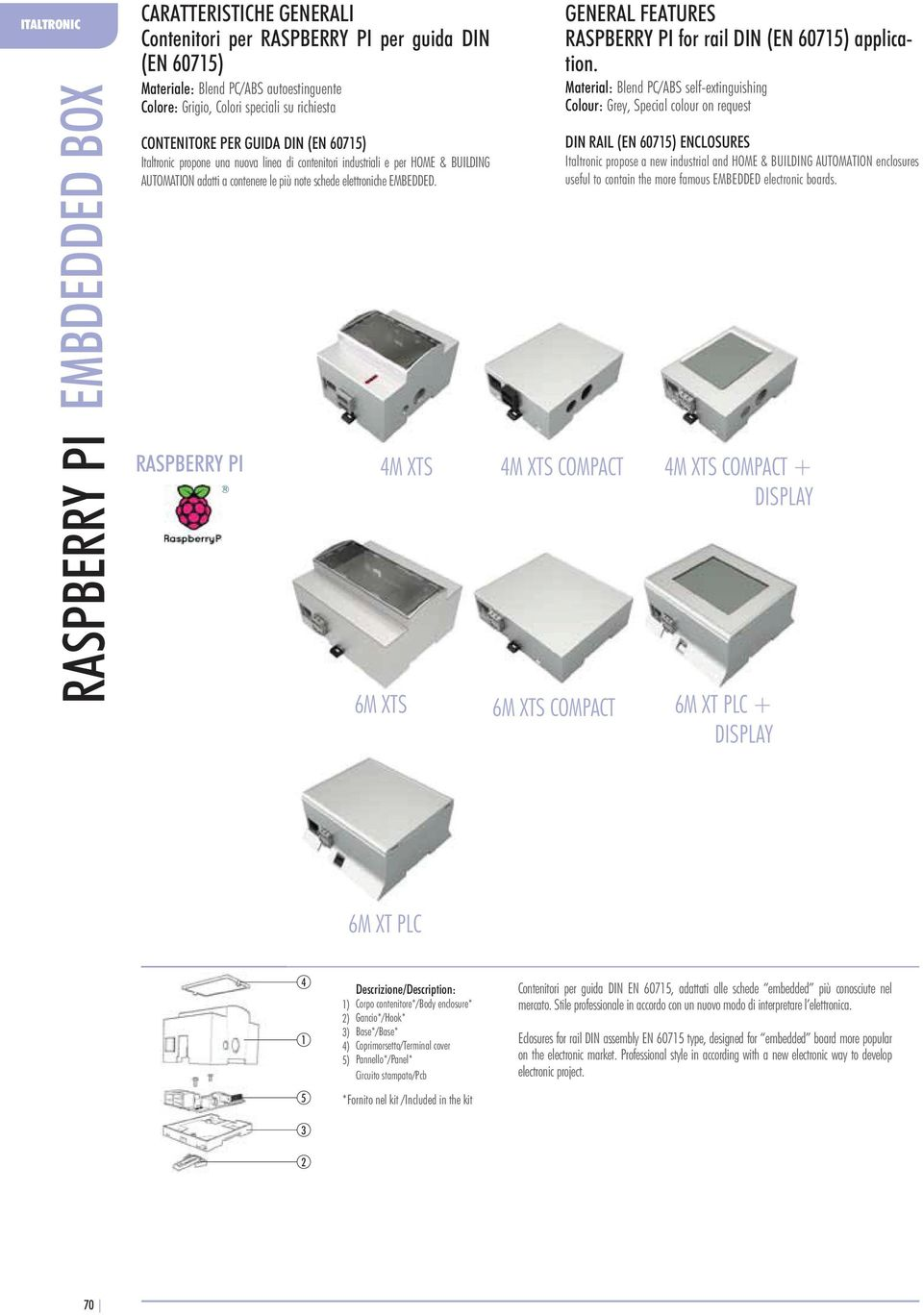 Colour: Grey, Special colour on request DIN RAIL (EN 607) ENCLOSURES Italtronic propose a new industrial and HOME & BUILDING AUTOMATION enclosures useful to contain the more famous EMBEDDED