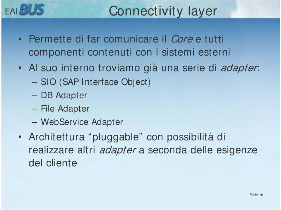 Interface Object) DB Adapter File Adapter WebService Adapter Architettura pluggable