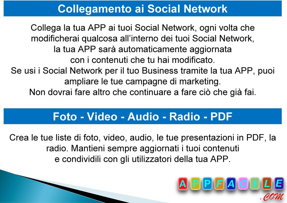 Se usi i Social Network per il tuo Business tramite la tua APP, puoi ampliare le tue campagne di marketing.