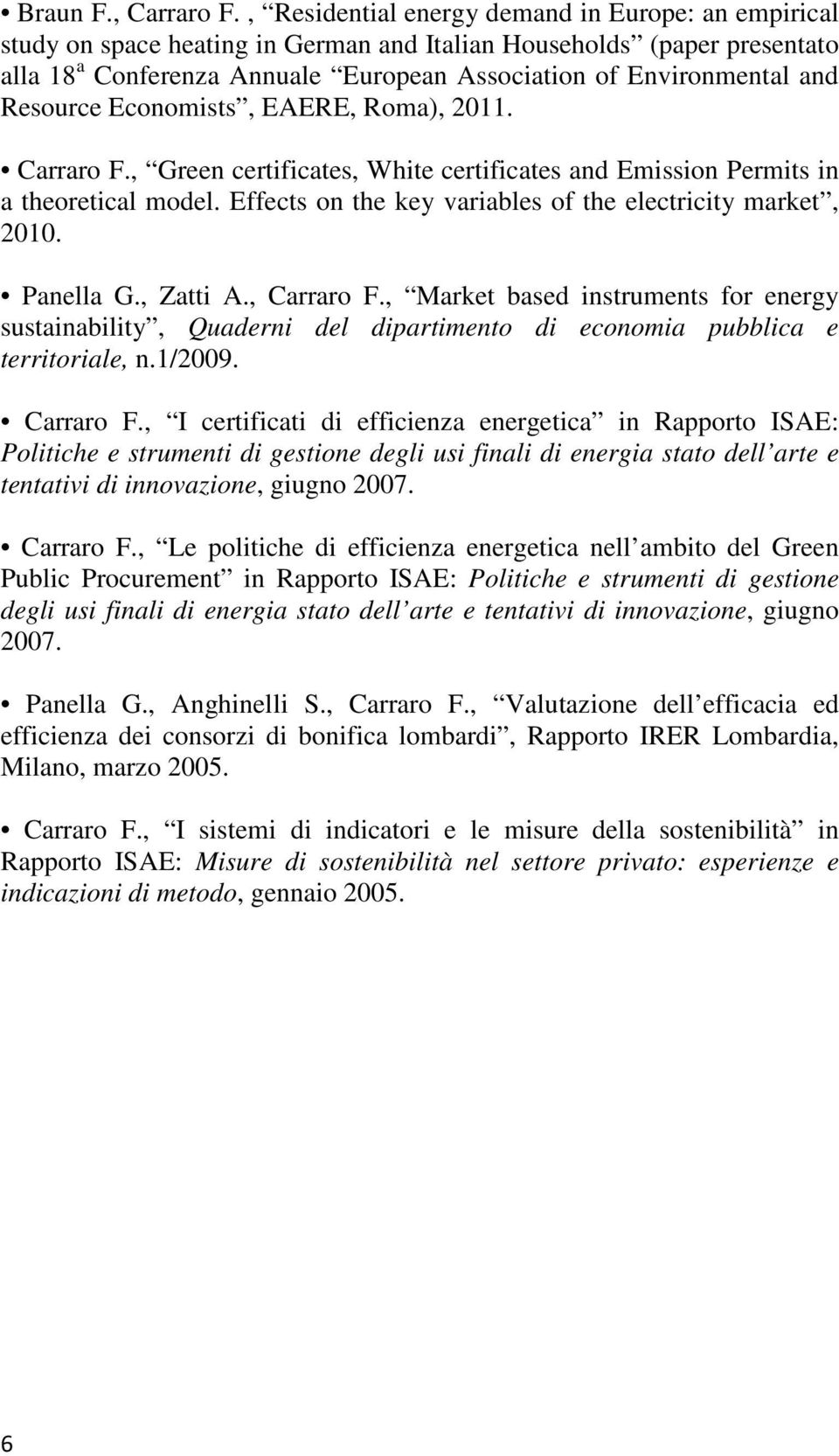 Resource Economists, EAERE, Roma), 2011. Carraro F., Green certificates, White certificates and Emission Permits in a theoretical model. Effects on the key variables of the electricity market, 2010.