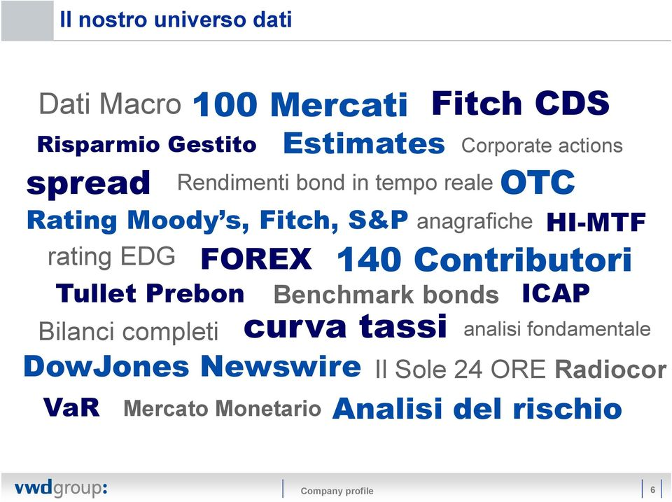 140 Contributori Benchmark bonds curva tassi Fitch CDS Corporate actions HI-MTF ICAP analisi