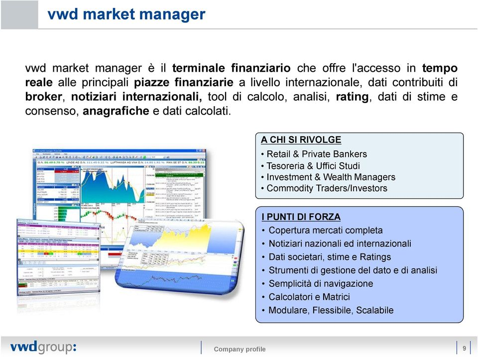 A CHI SI RIVOLGE Retail & Private Bankers Tesoreria & Uffici Studi Investment & Wealth Managers Commodity Traders/Investors I PUNTI DI FORZA Copertura mercati completa