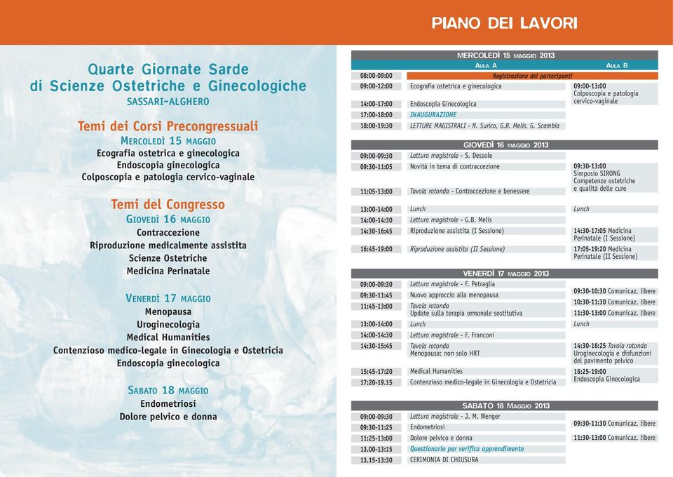 Menopausa Uroginecologia Medical Humanities Contenzioso medico-legale in Ginecologia e Ostetricia Endoscopia ginecologica SABATO 18 MAGGIO Endometriosi Dolore pelvico e donna MERCOLEDÌ 15 MAGGIO 2013