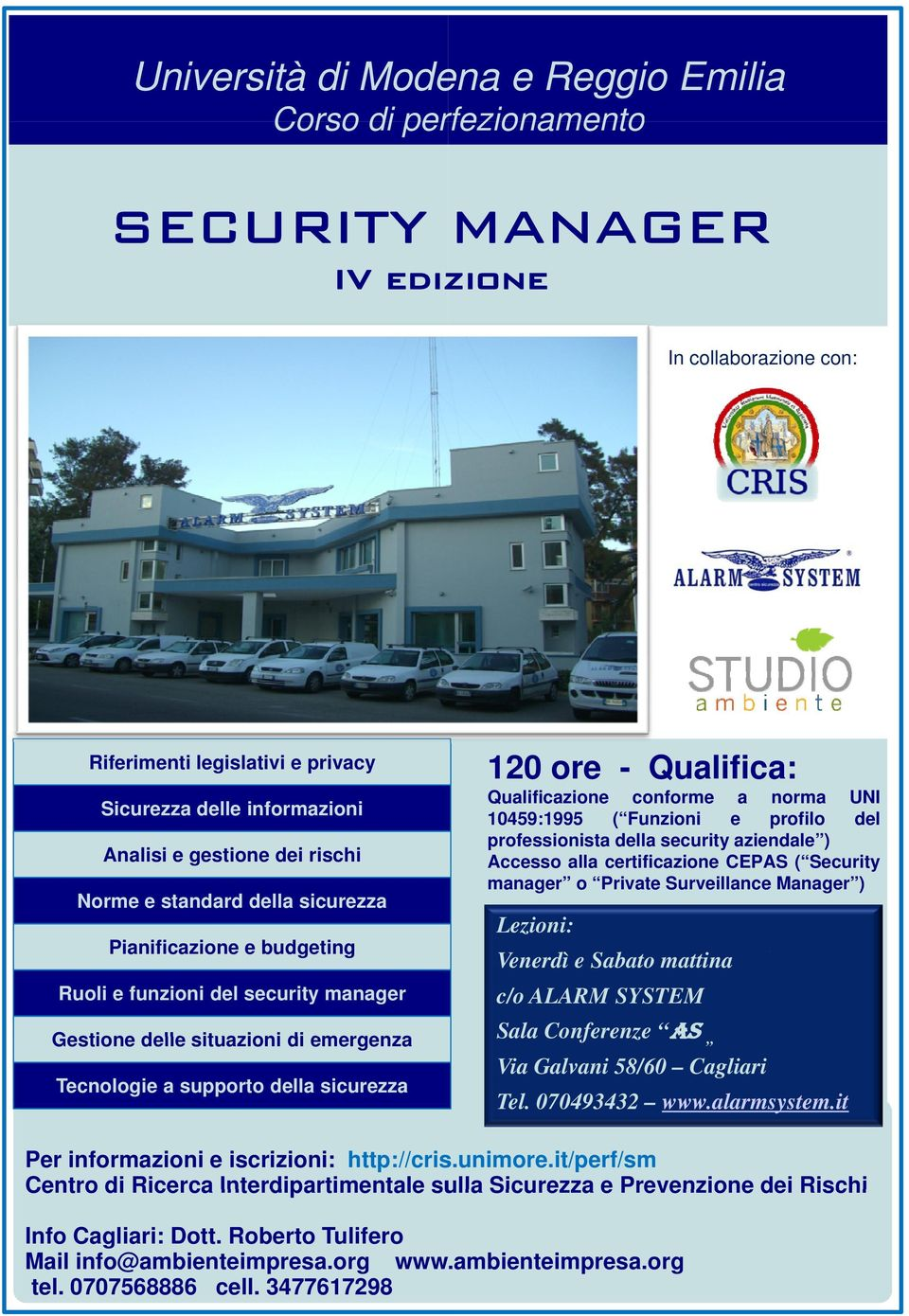 manager o Private manager Private Surveillance Manager Manager )) Norme e standard della sicurezza Lezioni: Pianificazione e budgeting Venerdì e Sabato mattina Ruoli e funzioni del security manager