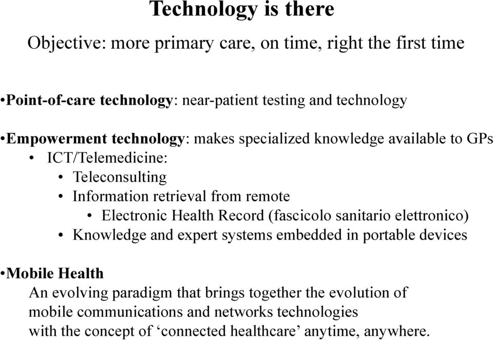 Electronic Health Record (fascicolo sanitario elettronico) Knowledge and expert systems embedded in portable devices Mobile Health An evolving