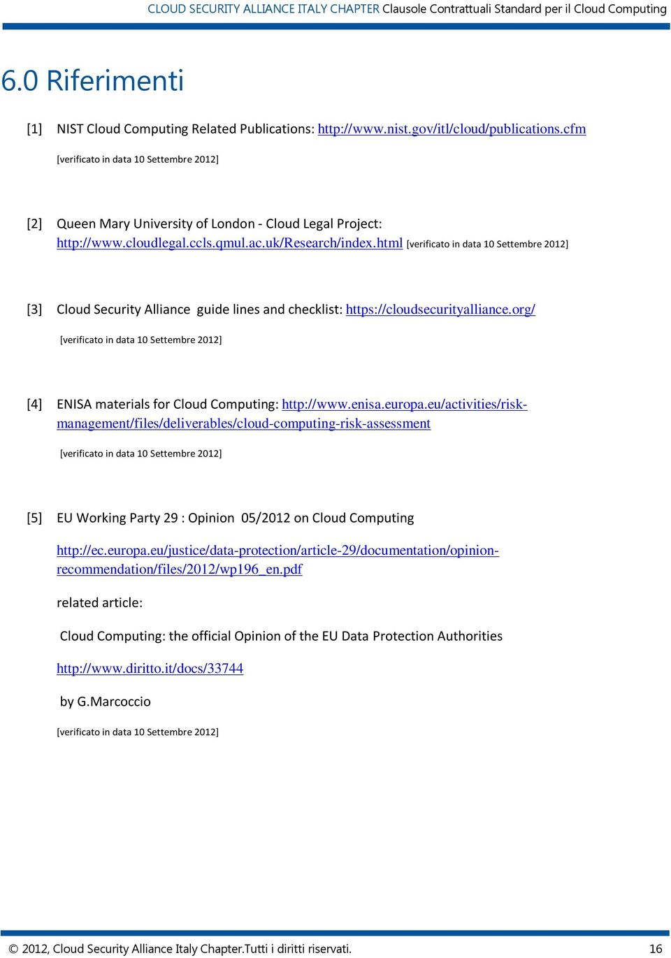 html [verificato in data 10 Settembre 2012] [3] Cloud Security Alliance guide lines and checklist: https://cloudsecurityalliance.