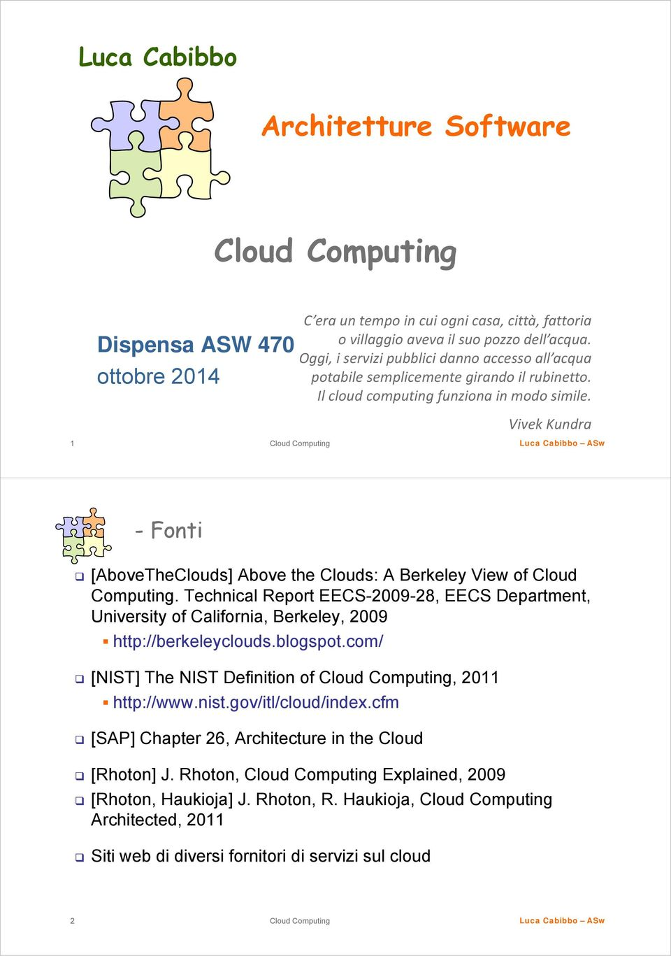 Vivek Kundra 1 -Fonti [AboveTheClouds] Above the Clouds: A Berkeley View of Cloud Computing.