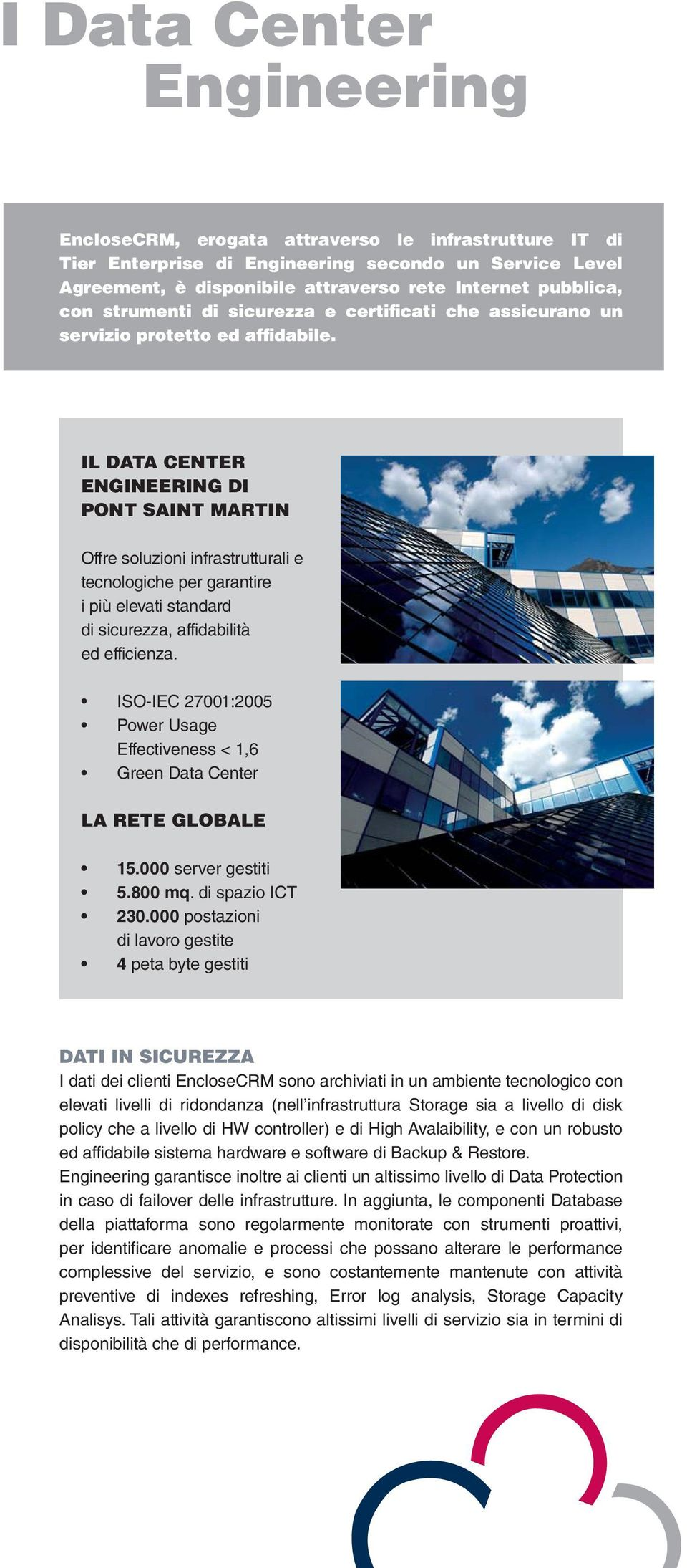 ISO-IEC 27001:2005 Power Usage Effectiveness < 1,6 Green Data Center LA RETE GLOBALE 15.000 server gestiti 5.80. di spazio ICT 230.