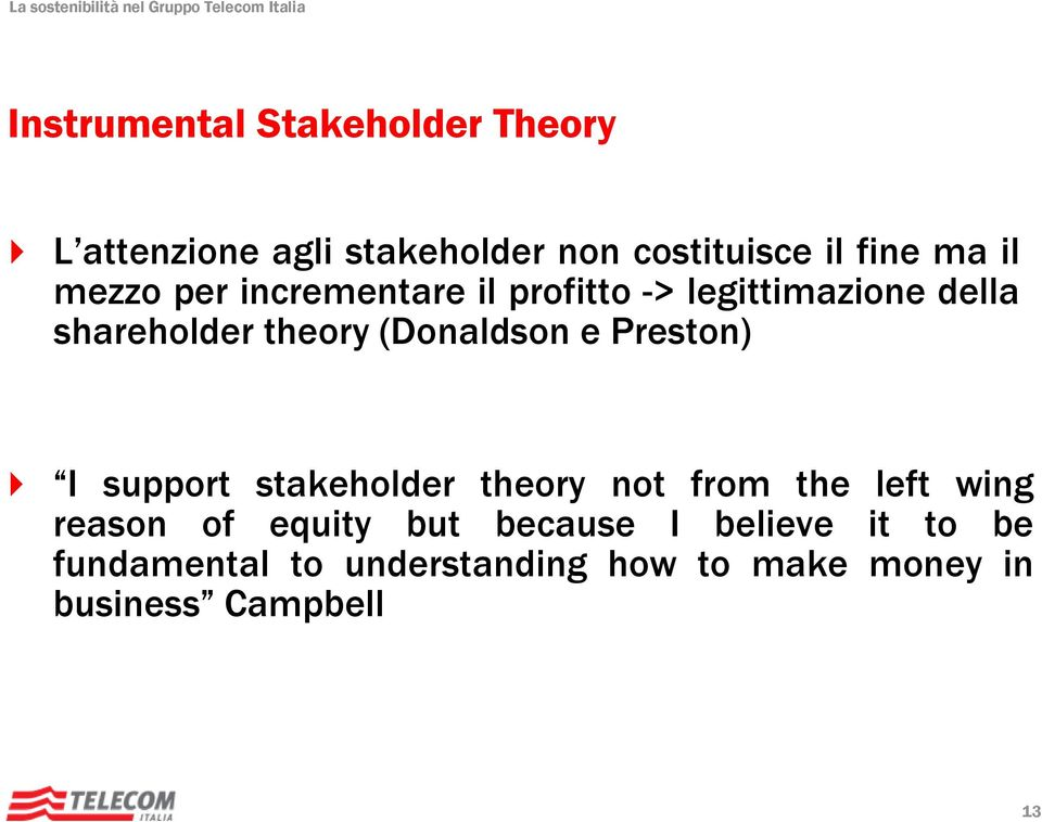 shareholdertheory(donaldsone Preston) I support stakeholder theory not from the left wing
