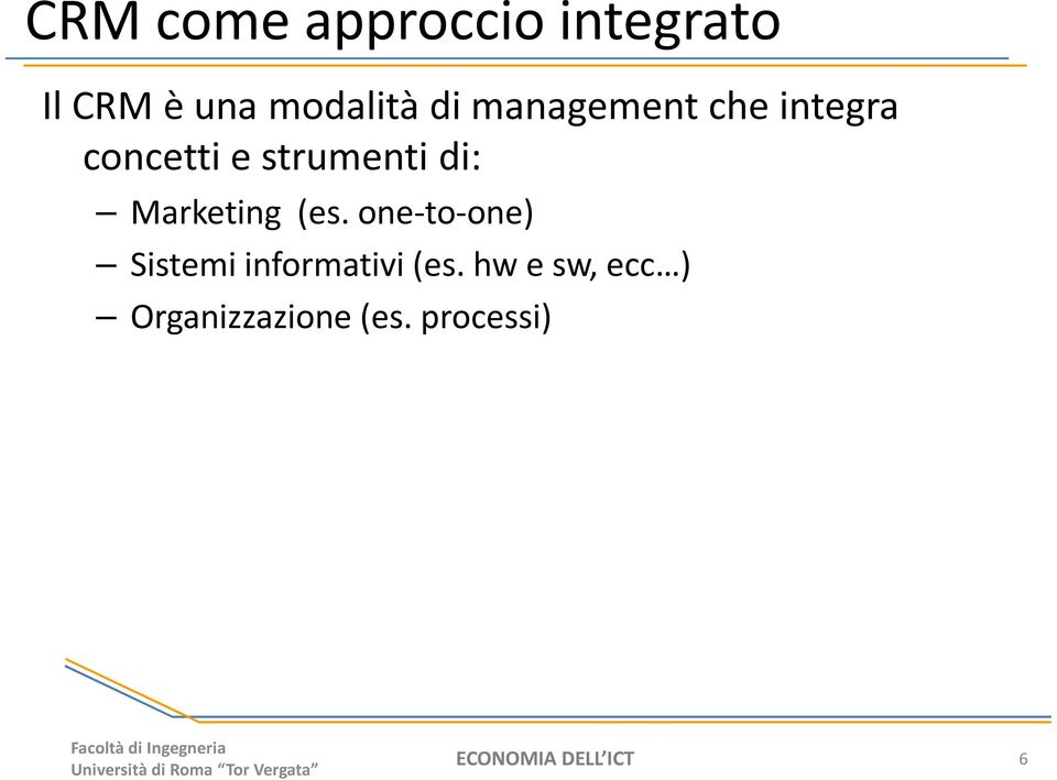 Marketing (es. one-to-one) Sistemi informativi (es.
