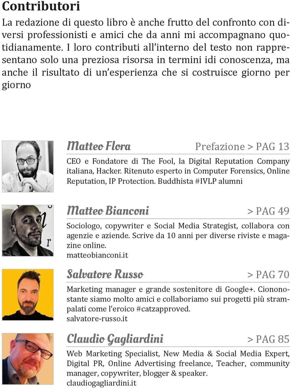 Prefazione > PAG 13 CEO e Fondatore di The Fool, la Digital Reputation Company italiana, Hacker. Ritenuto esperto in Computer Forensics, Online Reputation, IP Protection.