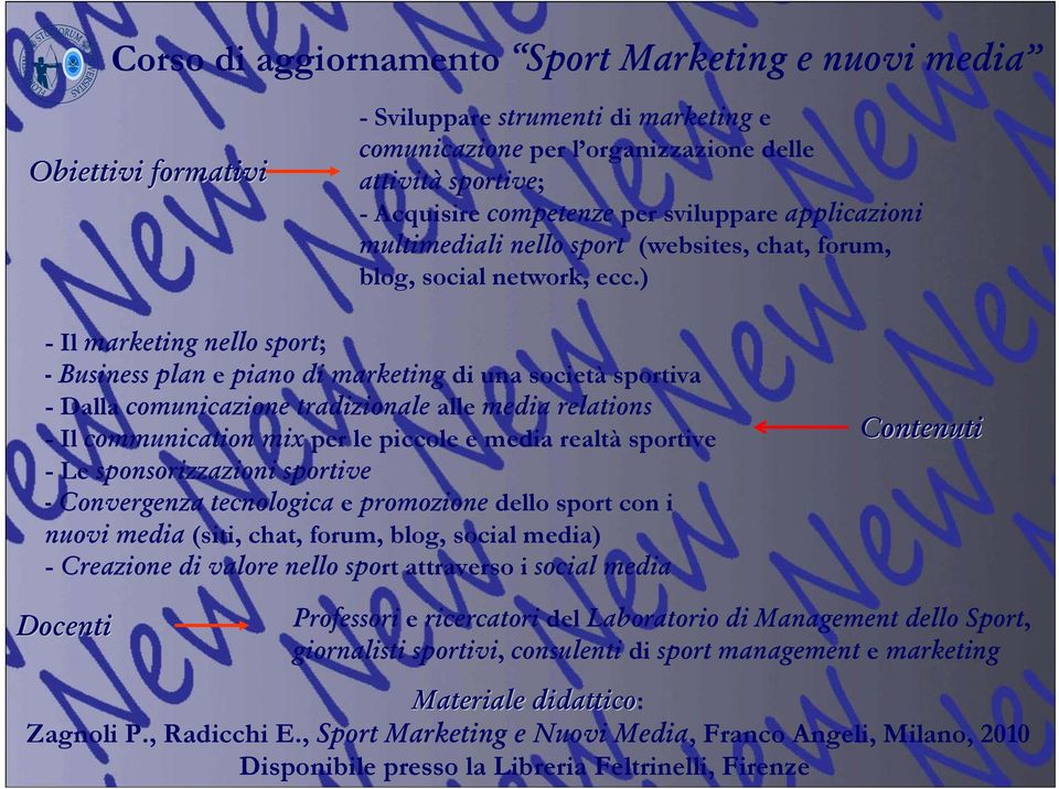 ) -Il marketing nello sport; - Business plan e piano di marketing di una società sportiva - Dalla comunicazione tradizionale alle media relations -Il communication mix per le piccole e media realtà