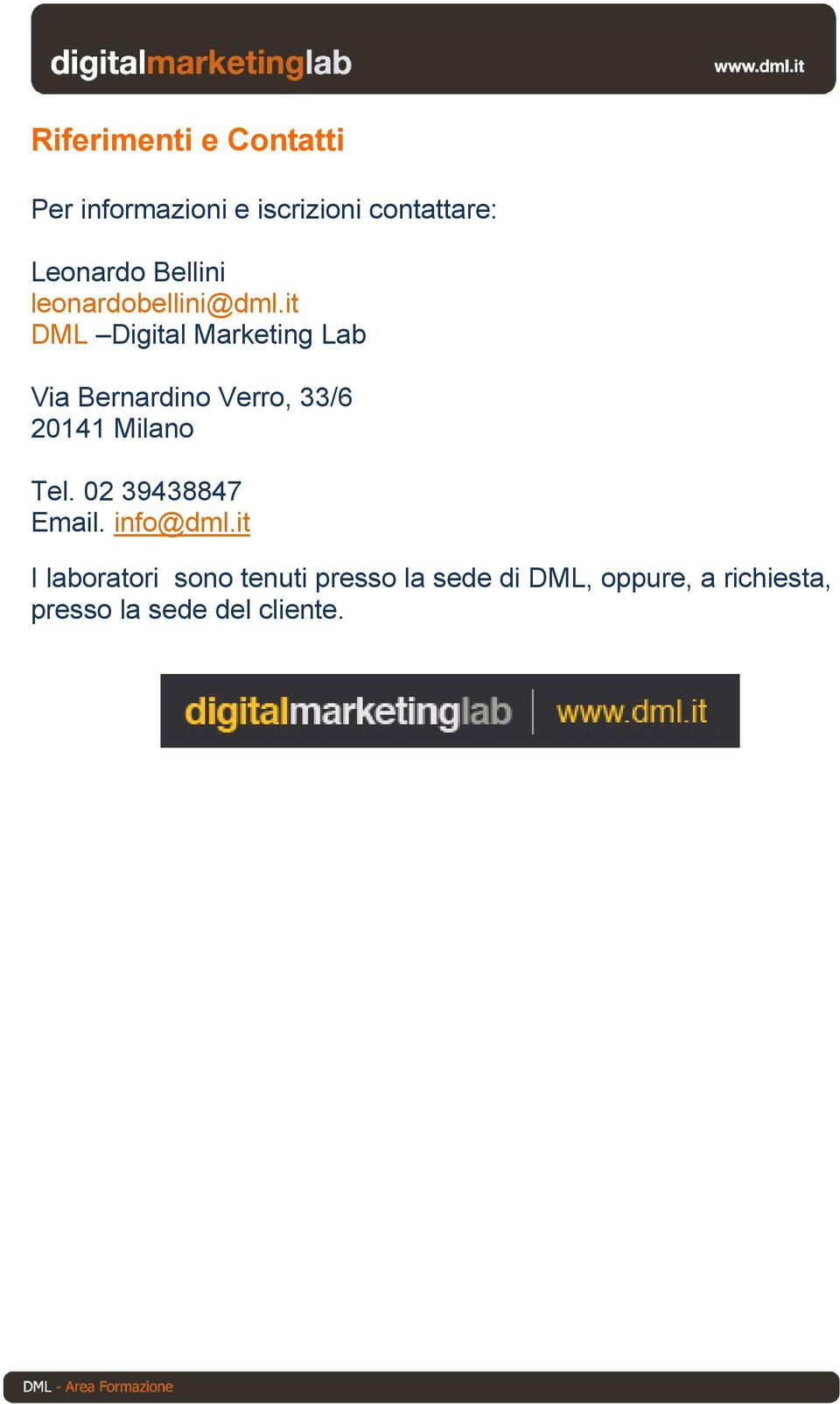 it DML Digital Marketing Lab Via Bernardino Verro, 33/6 20141 Milano Tel.