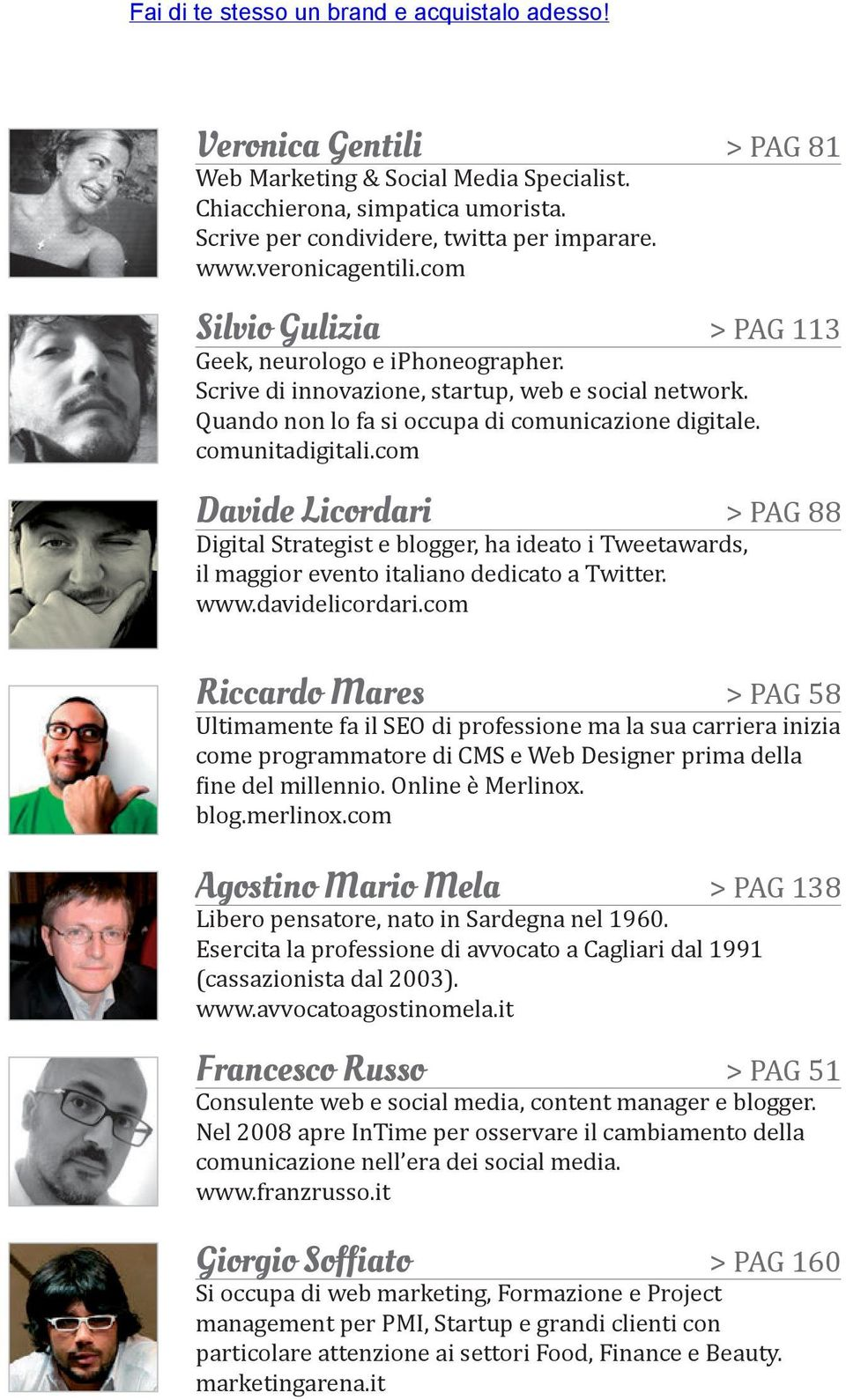 com Davide Licordari > pag 88 Digital Strategist e blogger, ha ideato i Tweetawards, il maggior evento italiano dedicato a Twitter. www.davidelicordari.