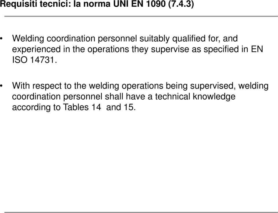 operations they supervise as specified in EN ISO 14731.