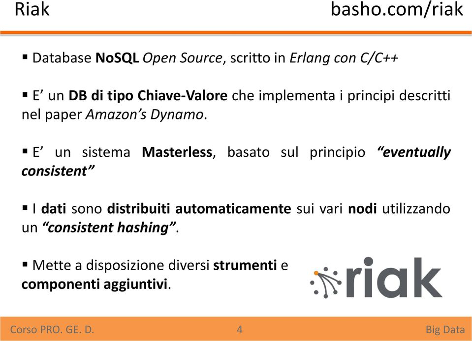 implementa i principi descritti nel paper Amazon s Dynamo.