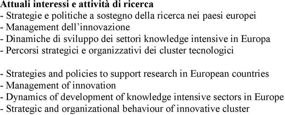 dei cluster tecnologici - Strategies and policies to support research in European countries - Management of innovation -