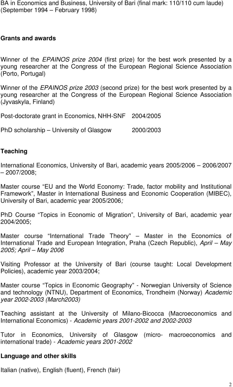 researcher at the Congress of the European Regional Science Association (Jyvaskyla, Finland) Post-doctorate grant in Economics, NHH-SNF 2004/2005 PhD scholarship University of Glasgow 2000/2003