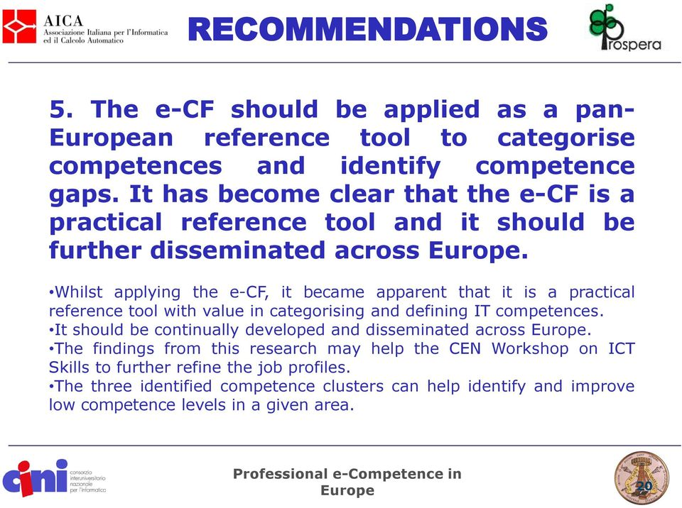 Whilst applying the e-cf, it became apparent that it is a practical reference tool with value in categorising and defining IT competences.