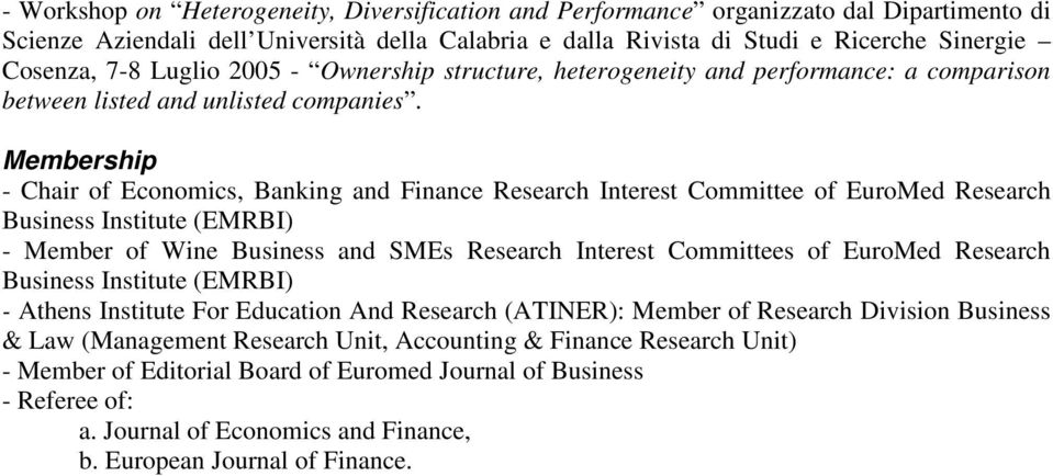 Membership - Chair of Economics, Banking and Finance Research Interest Committee of EuroMed Research Business Institute (EMRBI) - Member of Wine Business and SMEs Research Interest Committees of