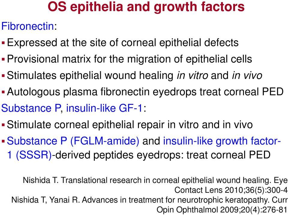 in vitro and in vivo Substance P (FGLM-amide) and insulin-like growth factor- 1 (SSSR)-derived peptides eyedrops: treat corneal PED Nishida T.