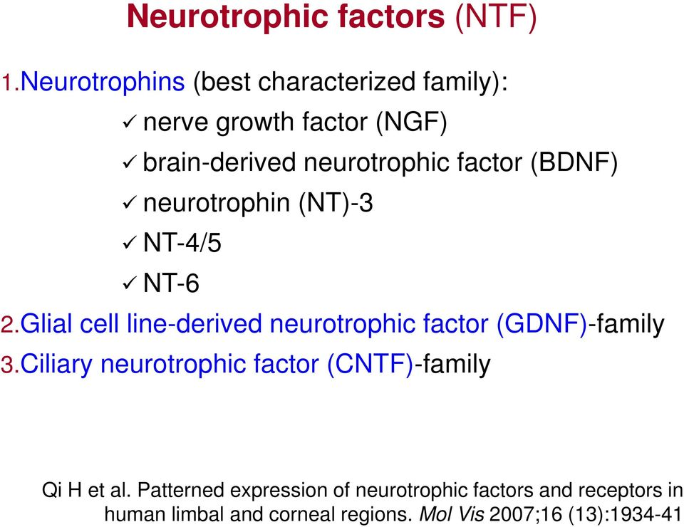 (BDNF) neurotrophin (NT)-3 NT-4/5 NT-6 2.Glial cell line-derived neurotrophic factor (GDNF)-family 3.