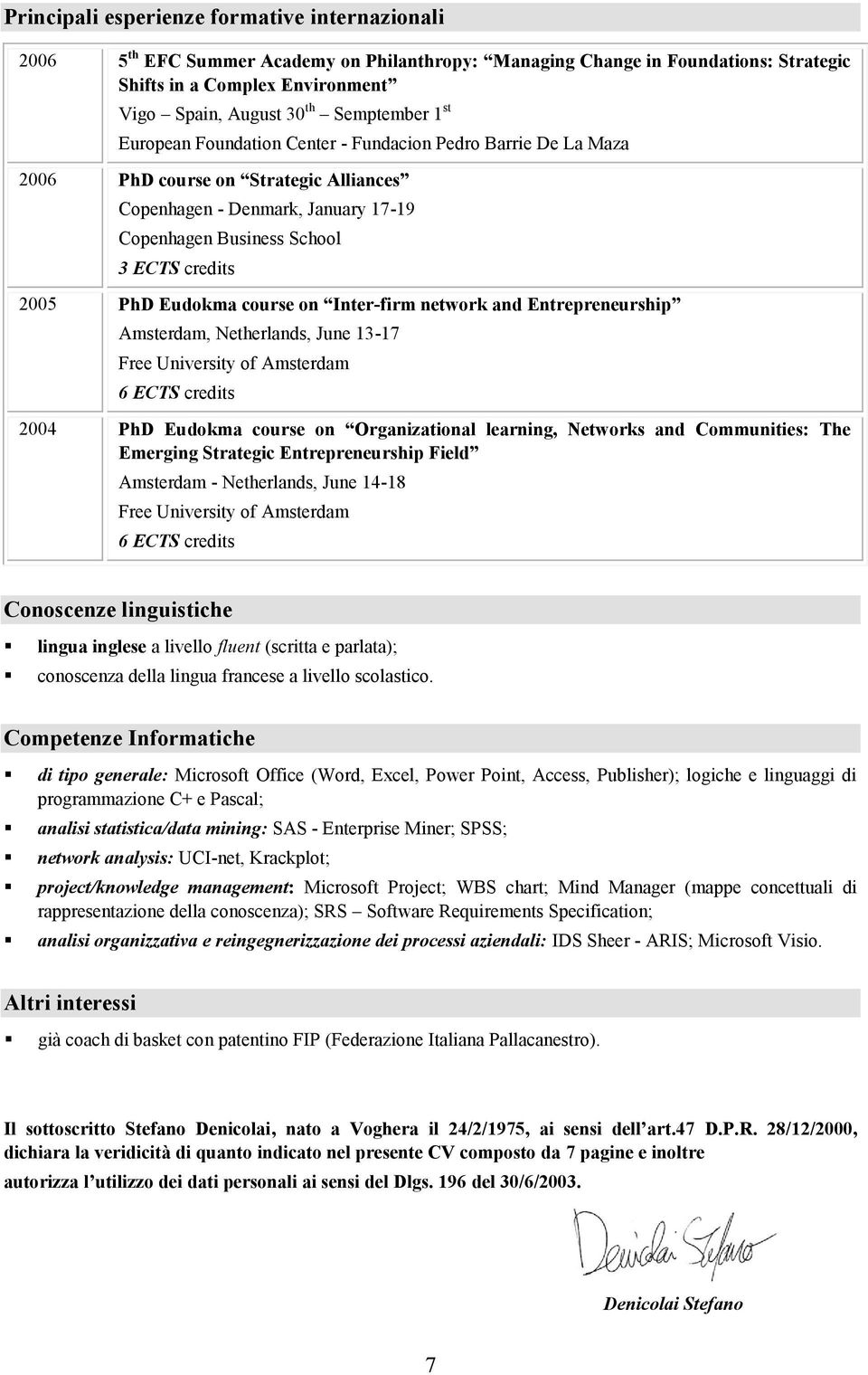 2005 PhD Eudokma course on Inter-firm network and Entrepreneurship Amsterdam, Netherlands, June 13-17 Free University of Amsterdam 6 ECTS credits 2004 PhD Eudokma course on Organizational learning,