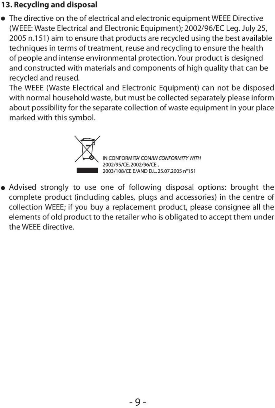 Your product is designed and constructed with materials and components of high quality that can be recycled and reused.