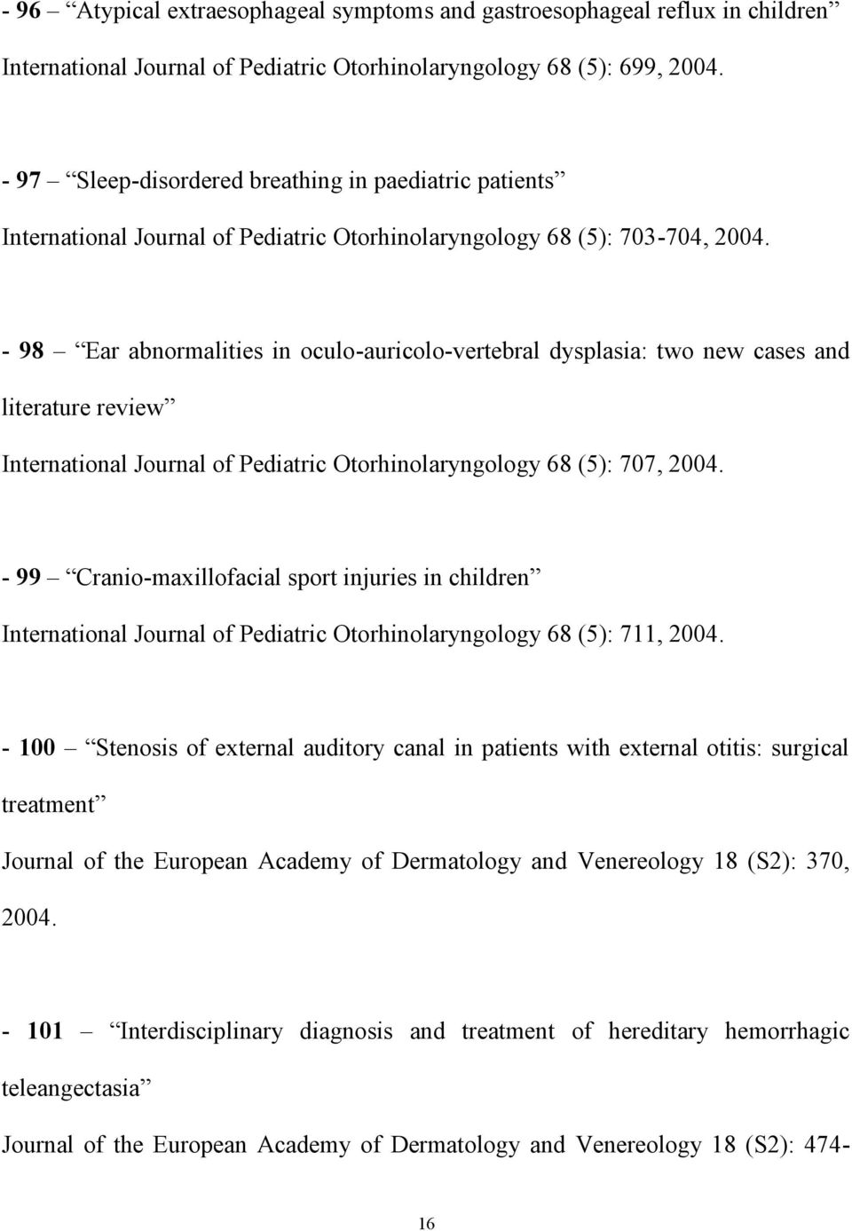 - 98 Ear abnormalities in oculo-auricolo-vertebral dysplasia: two new cases and literature review International Journal of Pediatric Otorhinolaryngology 68 (5): 707, 2004.