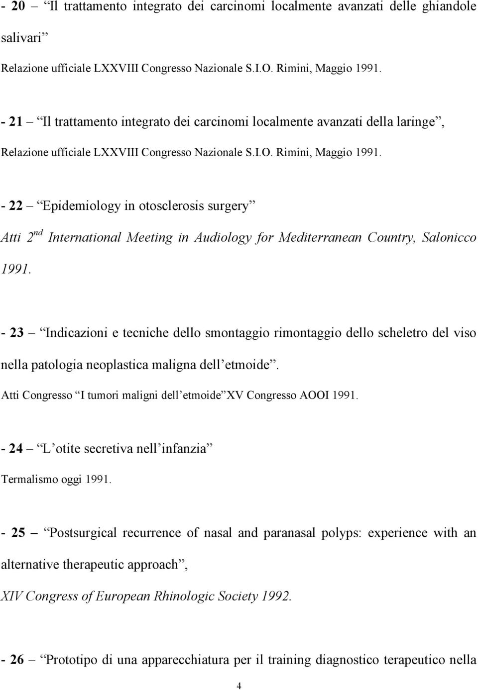 - 22 Epidemiology in otosclerosis surgery Atti 2 nd International Meeting in Audiology for Mediterranean Country, Salonicco 1991.