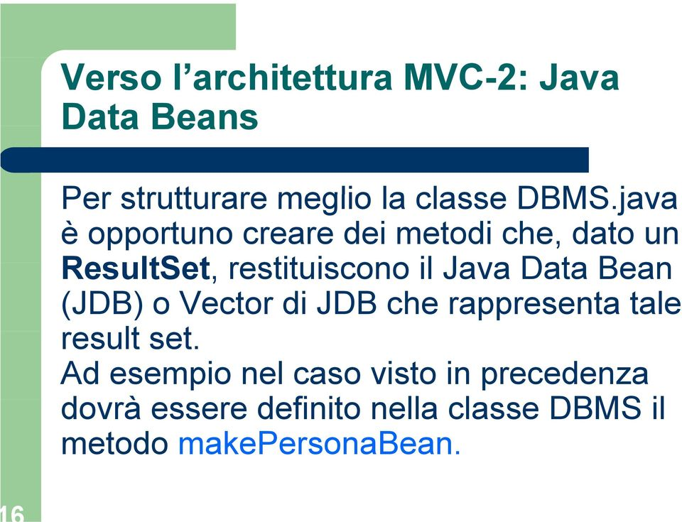 Data Bean (JDB) o Vector di JDB che rappresenta tale result set.