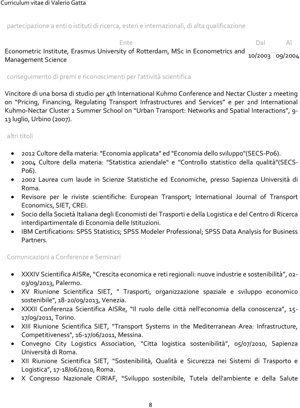 Pricing, Financing, Regulating Transport Infrastructures and Services e per 2nd International Kuhmo-Nectar Cluster 2 Summer School on Urban Transport: Networks and Spatial Interactions, 9-13 luglio,