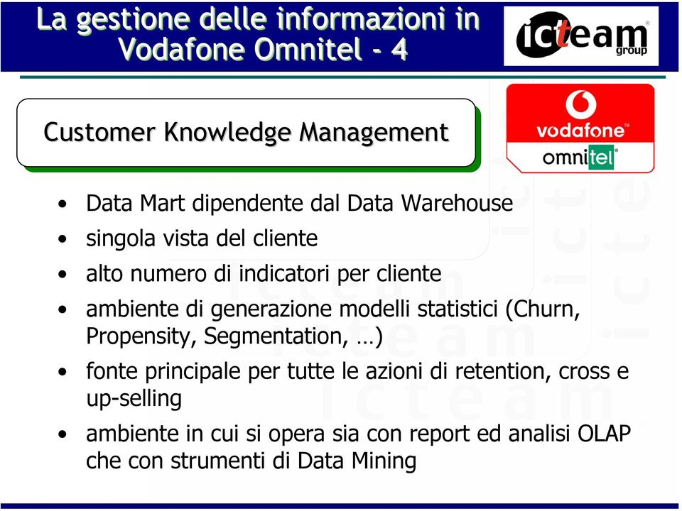 modelli statistici (Churn, Propensity, Segmentation, ) fonte principale per tutte le azioni di retention,