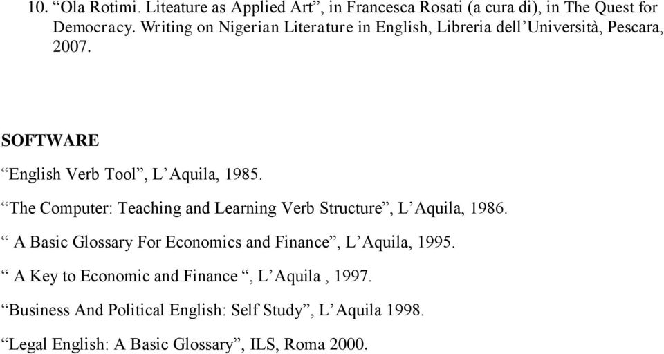 The Computer: Teaching and Learning Verb Structure, L Aquila, 1986. A Basic Glossary For Economics and Finance, L Aquila, 1995.
