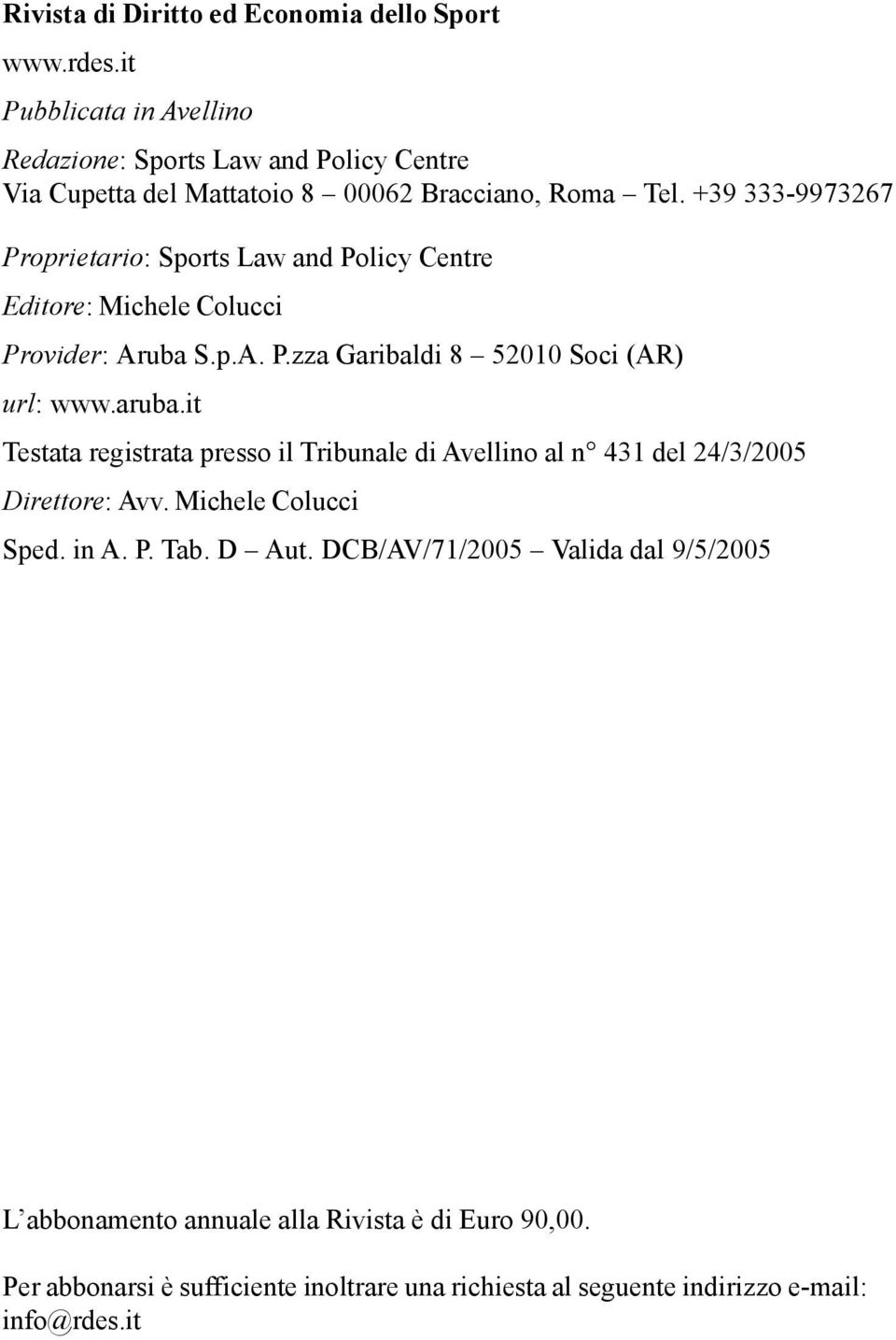 +39 333-9973267 Proprietario: Sports Law and Policy Centre Editore: Michele Colucci Provider: Aruba S.p.A. P.zza Garibaldi 8 52010 Soci (AR) url: www.aruba.