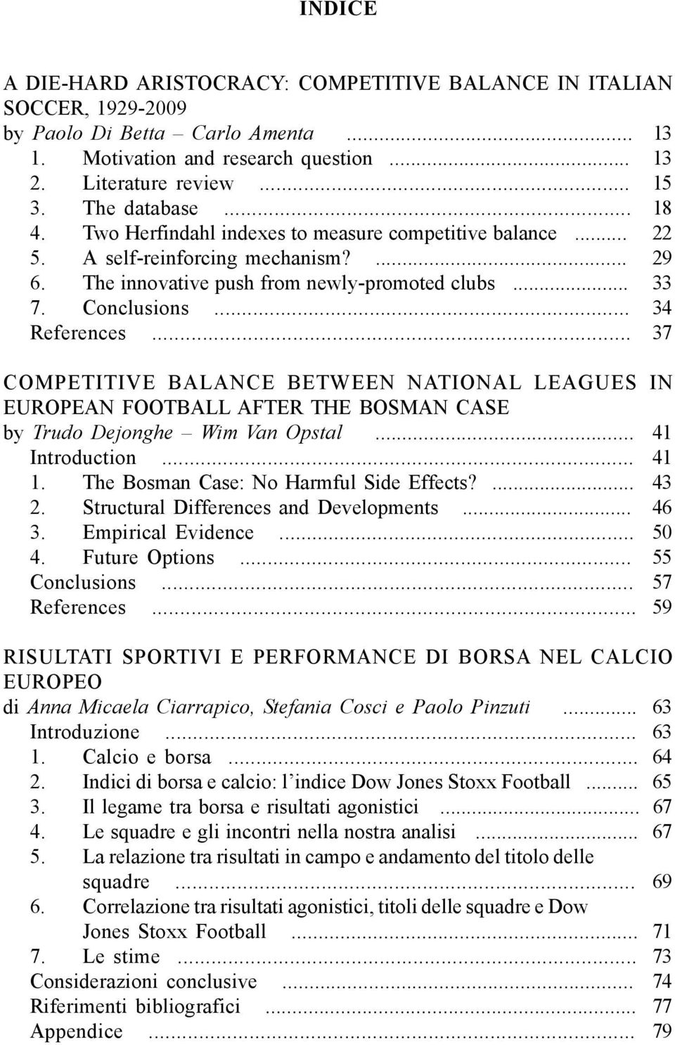 .. 34 References... 37 COMPETITIVE BALANCE BETWEEN NATIONAL LEAGUES IN EUROPEAN FOOTBALL AFTER THE BOSMAN CASE by Trudo Dejonghe Wim Van Opstal... 41 Introduction... 41 1.
