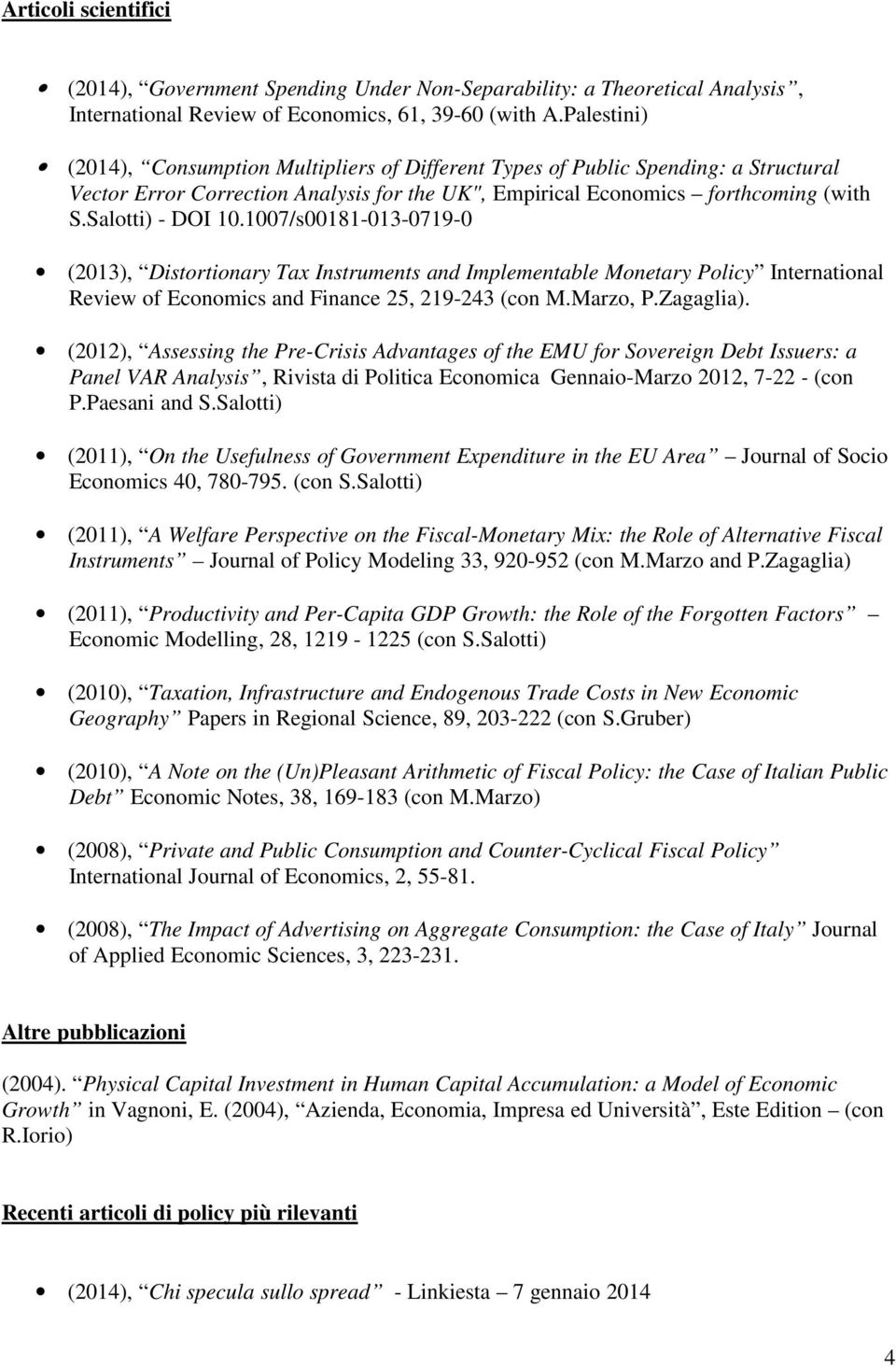 1007/s00181-013-0719-0 (2013), Distortionary Tax Instruments and Implementable Monetary Policy International Review of Economics and Finance 25, 219-243 (con M.Marzo, P.Zagaglia).