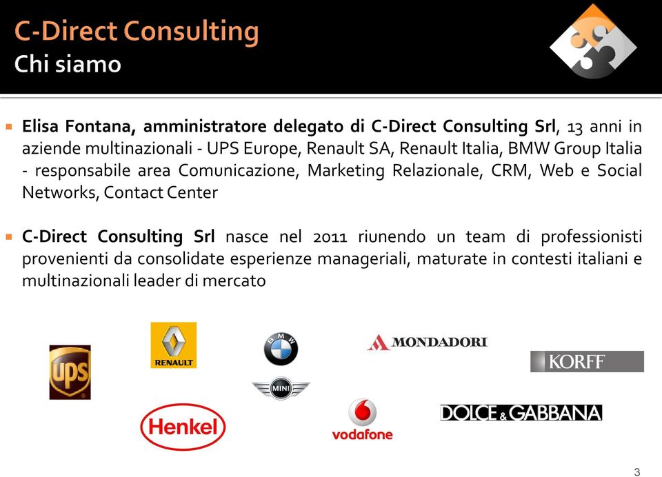 CRM, Web e Social Networks, Contact Center C-Direct Consulting Srl nasce nel 2011 riunendo un team di