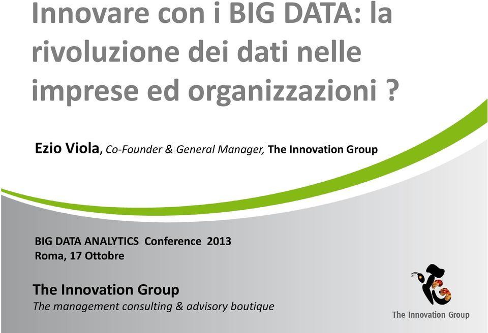Ezio Viola, Co-Founder& General Manager, The Innovation Group BIG