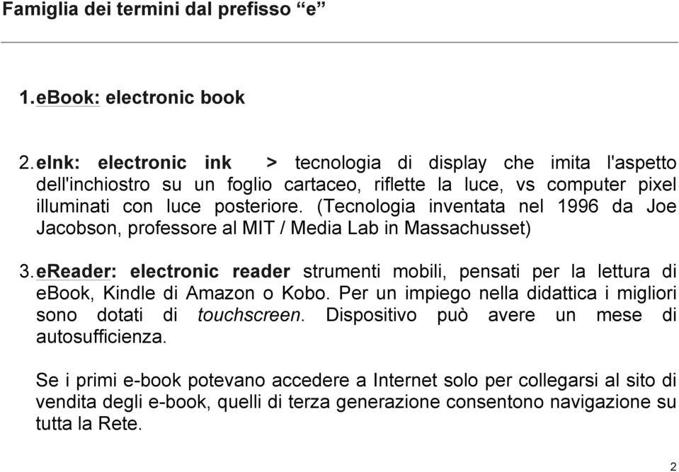 (Tecnologia inventata nel 1996 da Joe Jacobson, professore al MIT / Media Lab in Massachusset) 3.