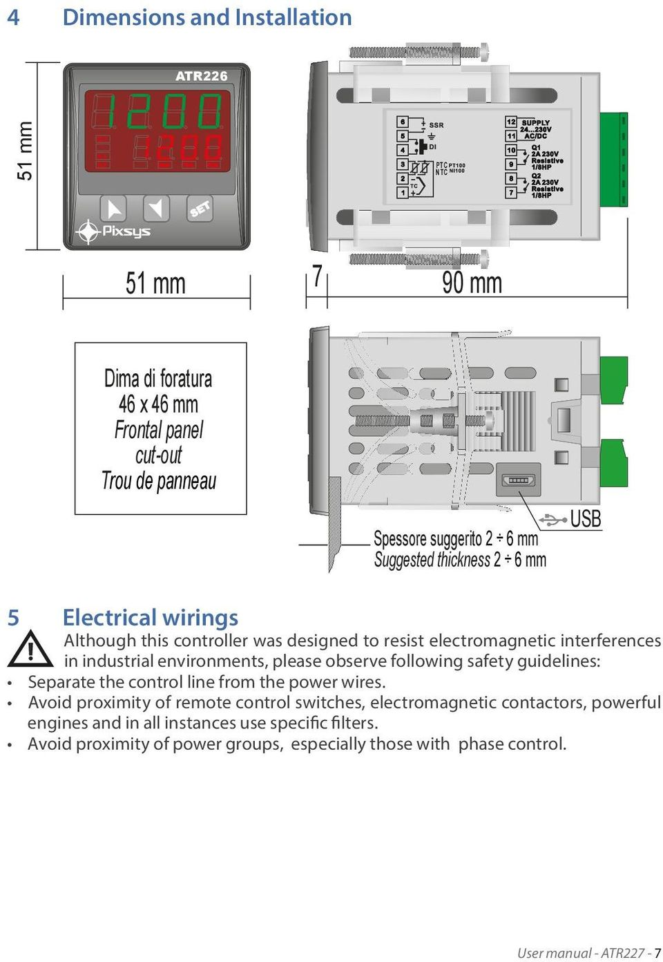 environments, please observe following safety guidelines: Separate the control line from the power wires.