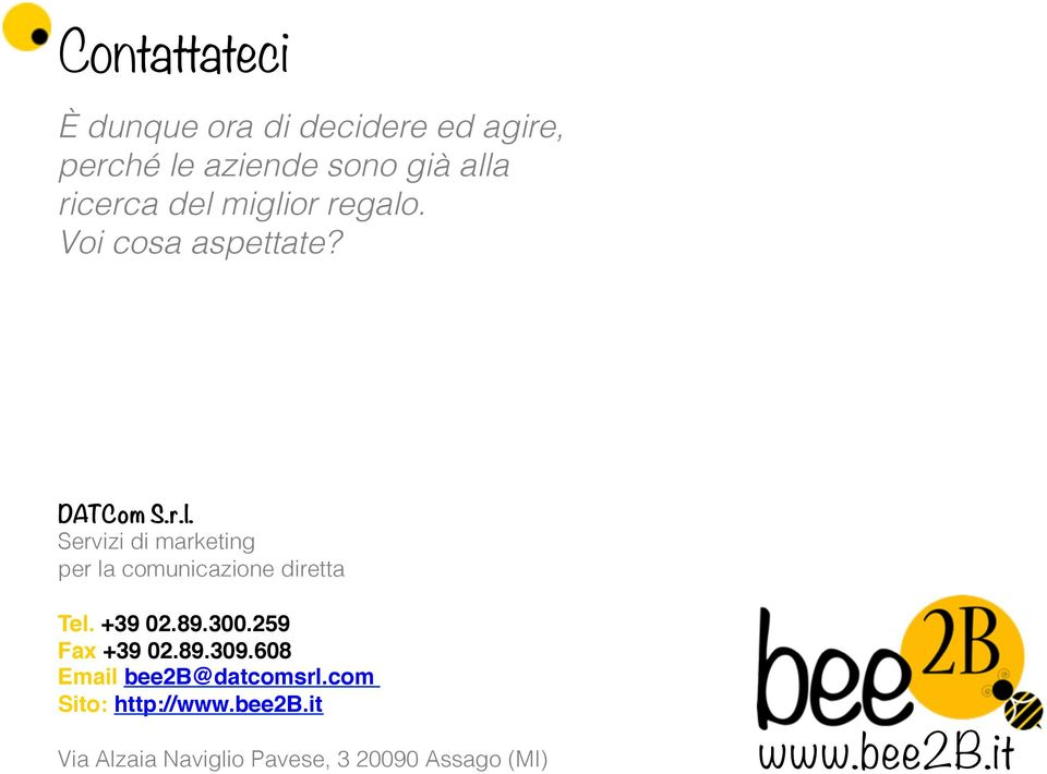 +39 02.89.300.259 Fax +39 02.89.309.608 Email bee2b@datcomsrl.com Sito: http://www.