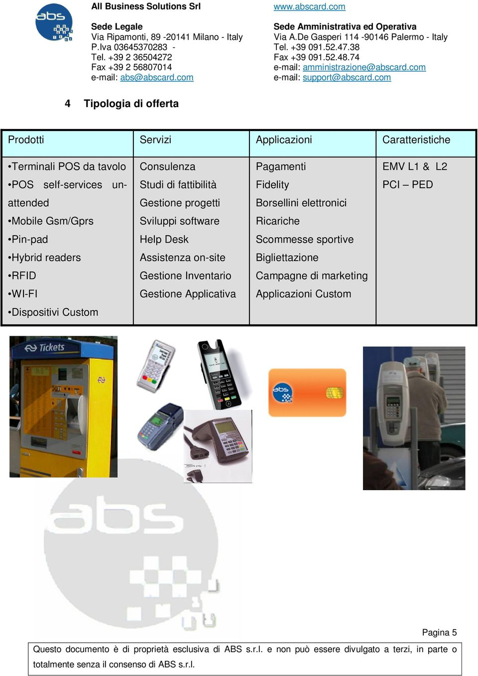 Mobile Gsm/Gprs Sviluppi software Ricariche Pin-pad Help Desk Scommesse sportive Hybrid readers Assistenza on-site