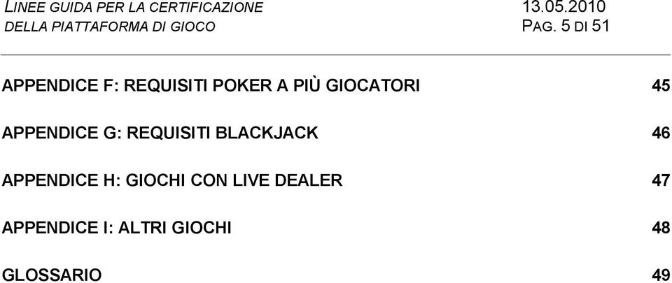 GIOCATORI 45 APPENDICE G: REQUISITI BLACKJACK 46