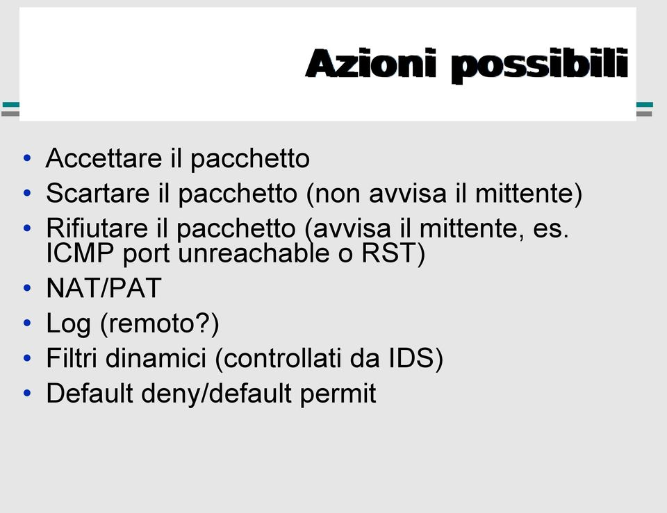 mittente, es. ICMP port unreachable o RST) NAT/PAT Log (remoto?