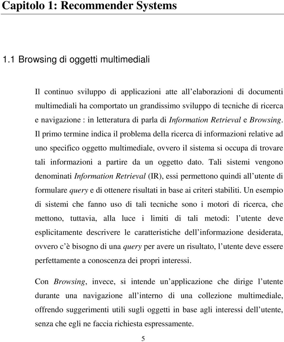 letteratura di parla di Information Retrieval e Browsing.
