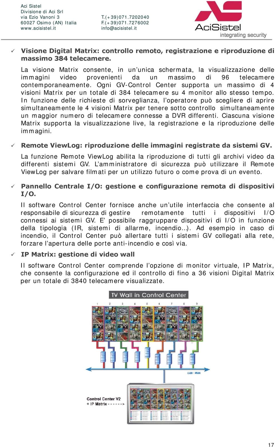 Ogni GV-Cntrl Center supprta un massim di 4 visini Matrix per un ttale di 384 telecamere su 4 mnitr all stess temp.